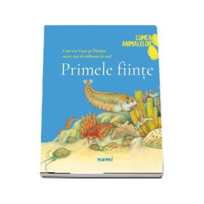 Primele fiinte - Colectia Lumea animalelor