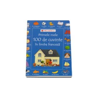 Primele mele 100 de cuvinte in limba franceza (Editie Ilustrata)