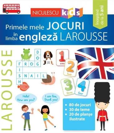 Primele mele JOCURI in limba engleza LAROUSSE