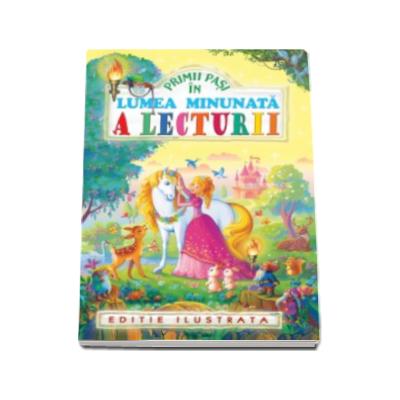 Primii pasi in lumea minunata a lecturii - Editie ilustrata