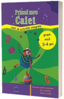 Primul meu caiet. Caiet de activitati integrate - Grupa mica 3-4 ani