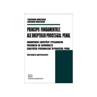 Principii fundamentale ale dreptului procesual penal (Garantarea libertatii persoanelor - Prezumtia de nevinovatie - Egalitatea persoanelor in procesul penal)