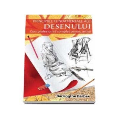 Principiile fundamentale ale desenului - Curs profesionist complet pentru artisti