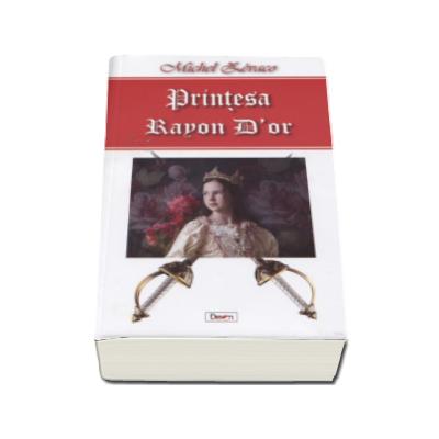 Printesa Rayon Dor. Aventurile lui Ragastens - Michel Zevaco
