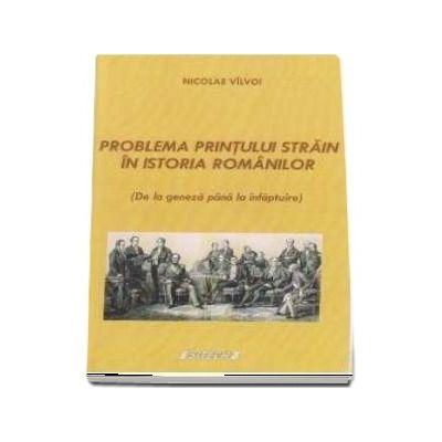 Problema printului strain in istoria Romanilor (de la geneza pana la infaptuire) - Nicolae Valvoi