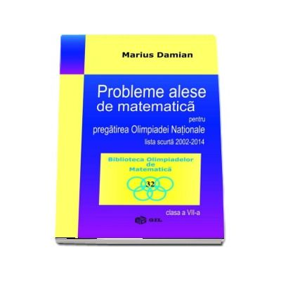Probleme alese de matematica pentru pregatirea Olimpiadei Nationale, lista scurta 2002-2014, clasa a VII-a - Marius Damian (Biblioteca Olimpiadelor de Matematica)