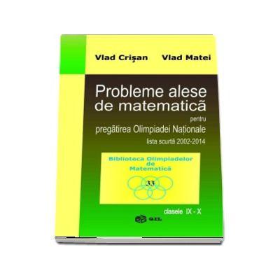 Probleme alese de matematica pentru pregatirea Olimpiadei Nationale lista scurta 2002-2014 pentru clasele IX-X (Biblioteca Olimpiadelor de Matematica)