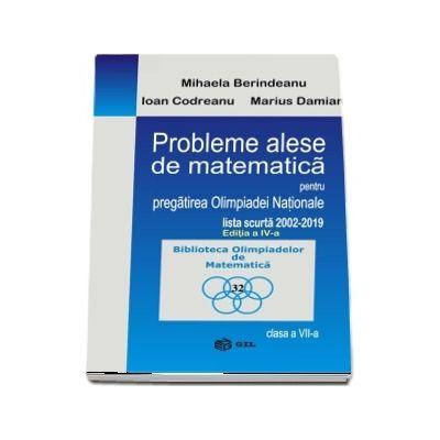 Probleme alese de matematica pentru pregatirea Olimpiadei Nationale-lista scurta 2002-2019, clasa a VII-a