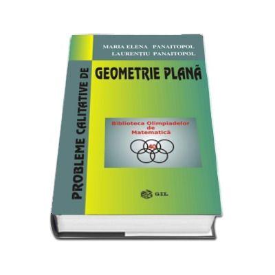 Probleme calitative de Geometrie Plana - Biblioteca Olimpiadelor de Matematica (Editie Hardcover)