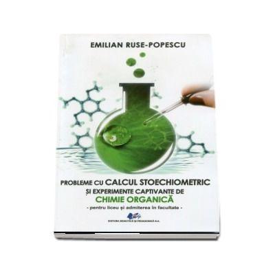 Probleme cu calcul stoechiometric si experimente captivante de Chimie organica