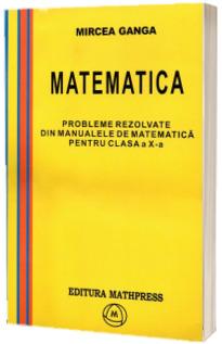 Probleme rezolvate din manualele de matematica pentru clasa a X-a, Mircea Ganga
