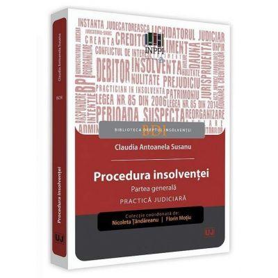 Procedura insolventei. Partea generala. Practica judiciara