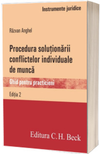 Procedura solutionarii conflictelor individuale de munca. Ghid pentru practicieni. Editia 2 - Razvan Anghel