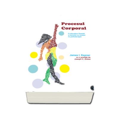 Procesul corporal. O abordare Gestalt a lucrului cu corpul in psihoterapie - James I. Kepner