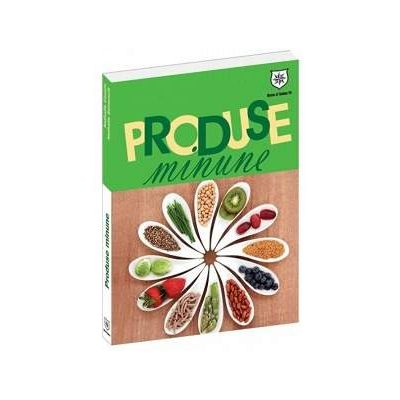 Produse minune - Fructe si legume (Casa, bucatarie, frumusete, sanatate)