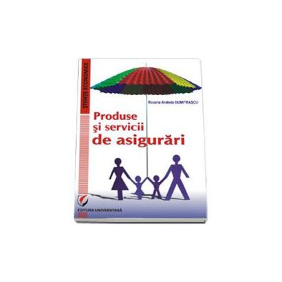 Produse si servicii de asigurari. Servicii de asigurari. Lucrari aplicative (Roxana Arabela Dumitrascu)