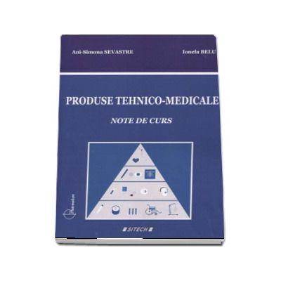 Produse tehnico-medicale. Curs pentru studentii Facultatii de Farmacie (Note de curs) - Ani-Simona Sevastre