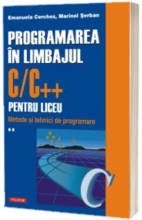 Programarea in limbajul C++ pentru liceu. Volumul al II-lea: Metode si tehnici de programare