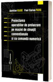 Proiectarea operatiilor de prelucrare pe masini de strunjit conventionale si cu comanda