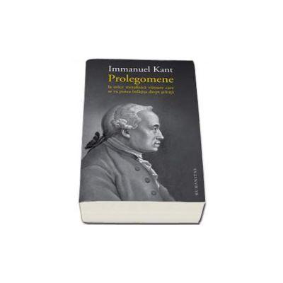 Prolegomene la orice metafizica viitoare care se va putea infatisa drept stiinta - Immanuel Kant