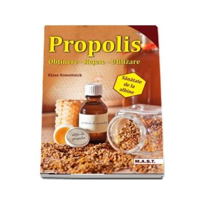 Propolis. Obtinere, retete, utilizare - Sanatate de la albine