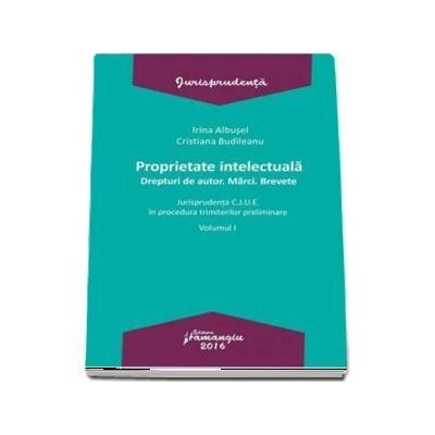 Proprietate intelectuala. Drepturi de autor. Marci. Brevete - Volumul I. Jurisprudenta C.J.U.E. in procedura trimiterilor preliminare (Irina Albusel)