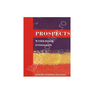 Prospects workbook intermediate. Caiet de limba engleza pentru clasa a IX-a