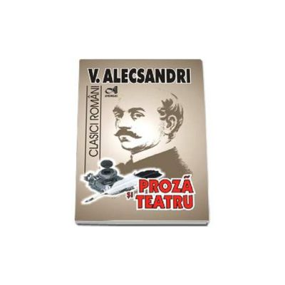 Proza si teatru - Vasile Alecsandri
