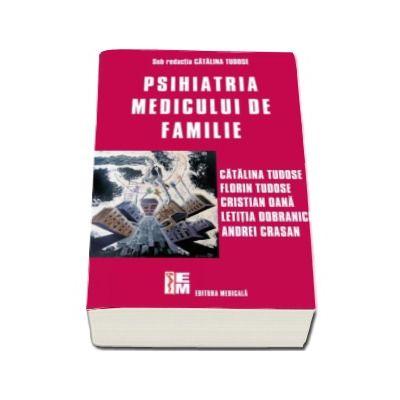 Psihiatria medicului de familie - Sub redactia Catalina Tudose