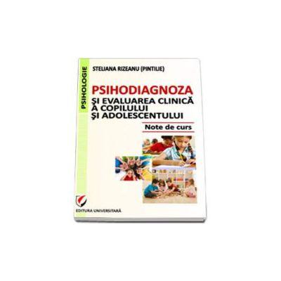 Psihodiagnoza si evaluarea clinica a copilului si adolescentului. Note de curs