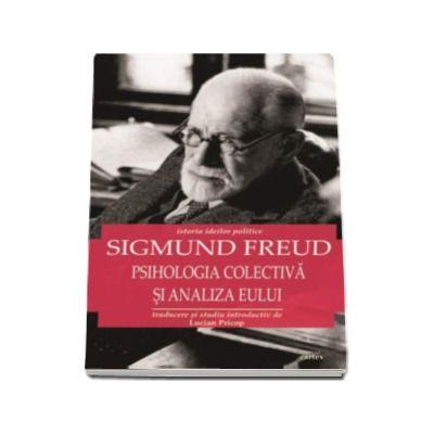 Psihologia colectiva si analiza eului (Istoria ideilor politice - Sigmund Freud)