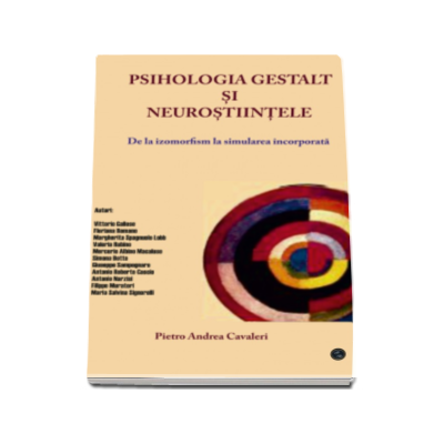 Psihologia gestalt si neurostiintele. De la izomorfism la simularea incorporata - Pietro Andrea Cavaleri