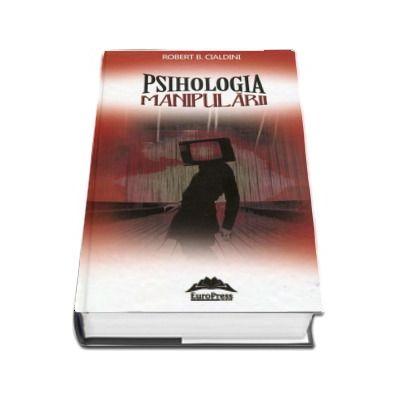 Psihologia manipularii de Robert B. Cialdini - Editie cu coperi cartonate