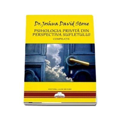 Psihologia privita din perspectiva Sufletului - Compilatie (Joshua David Stone)