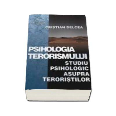 Psihologia terorismului - studiu psihologic asupra teroristilor (cu CD inclus)