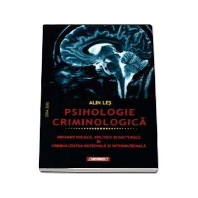 Psihologie criminologica. Dinamici sociale, politice si culturale in criminalitatea nationala si internationala - Alin Les