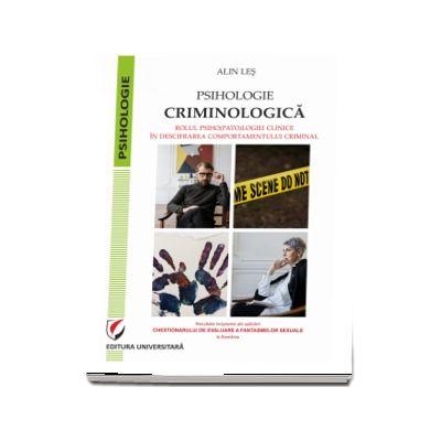 Psihologie criminologica. Rolul psiho(pato)logiei clinice in descifrarea comportamentului criminal