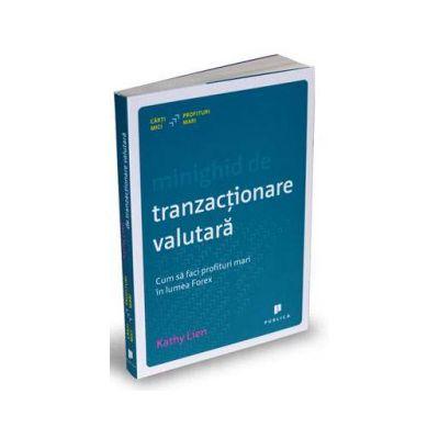 Minighid de tranzactionare valutara - Cum sa faci profituri mari in lumea Forex - Kathy Lien