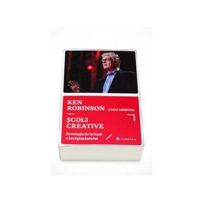 Scoli creative - Revolutia de la baza a invatamantului (Ken Robinson)