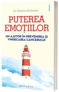 Puterea emoţiilor. Un ajutor în prevenirea şi vindecarea cancerului