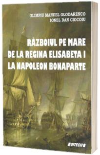 Razboiul pe mare de la regina Elisabeta I la Napoleon Bonaparte