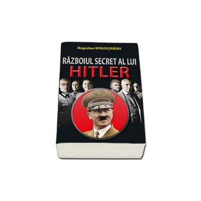 Razboiul secret al lui Hitler - Woloszanski Boguslaw