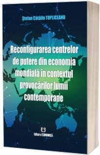 Reconfigurarea centrelor de putere din economia mondiala in contextul provocarilor lumii contemporane