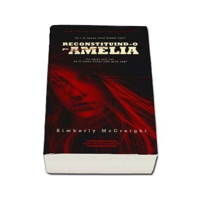 Reconstituind-o pe Amelia - Kimberly McCreight