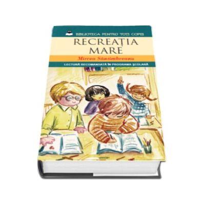 Recreatia mare - Lectura recomandata in programa scolara ( Mircea Santimbreanu)