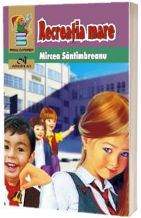 Recreatia mare - Mircea Santimbreanu (Colectia Piticul cu Povesti)