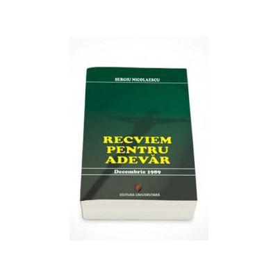 Recviem pentru adevar - Decembrie 1989 (Sergiu Nicolaescu)
