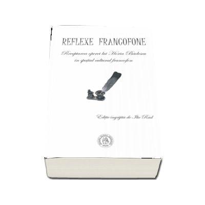 Reflexe francofone. Receptarea operei lui Horia Badescu in spatiul cultural francofon