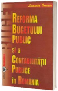 Reforma bugetului public si a contabilitatii publice in Romania - ed. 2005