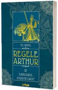 Regele Arthur III: Cavalerul Stramb Croit